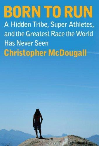 Born to Run: A Hidden Tribe, Superathletes, and the Greatest Race the World Has Never Seen 封面